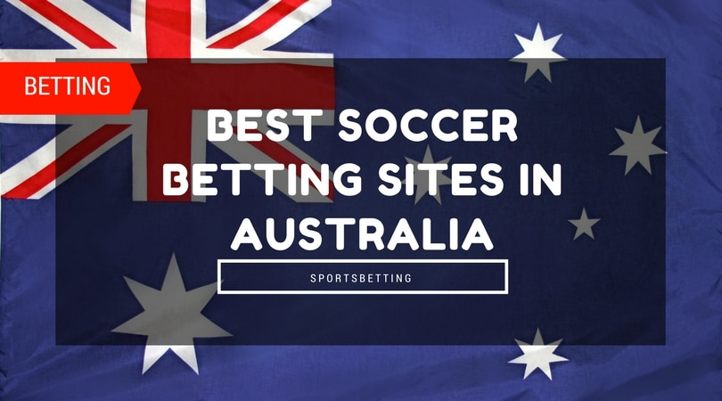 lll▷ Best Soccer Betting Sites in Australia | Top 8 Bookies