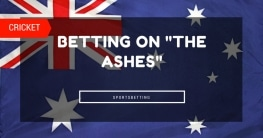 The Ashes Betting Guide